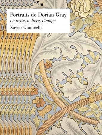 Portraits de Dorian Gray. Le texte, le livre, l'image, Xavier Giudicelli